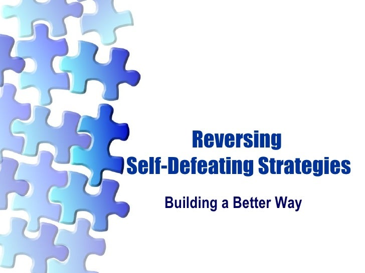 Reversing  Self-Defeating Strategies Building a Better Way