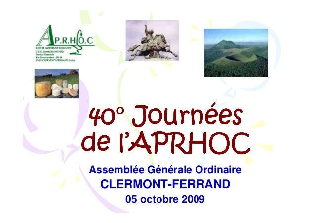 40° Journéesde l'APRHOCAssemblée Générale Ordinaire  CLERMONT-FERRAND      05 octobre 2009