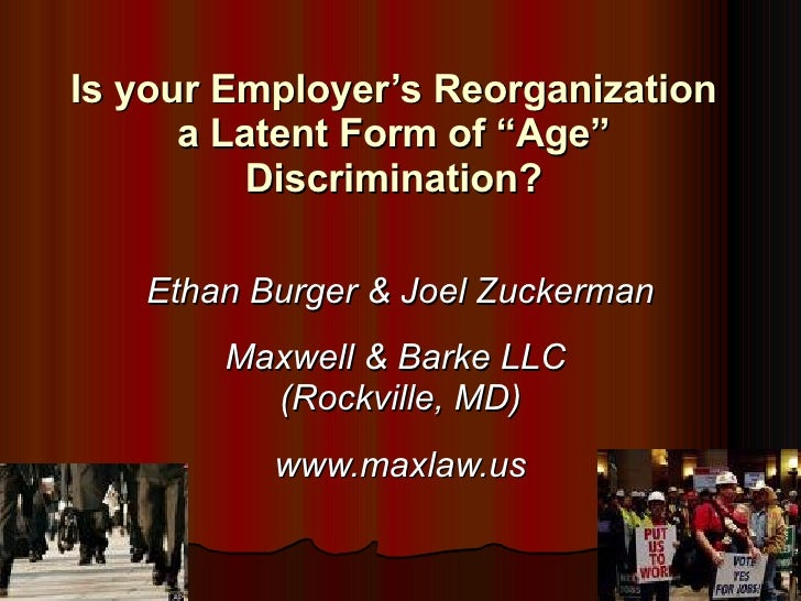 "Is your Employer's Reorganization a Latent Form of ""Age"" Discrimination? Ethan Burger   & Joel Zuckerman Maxwell & Barke L..."