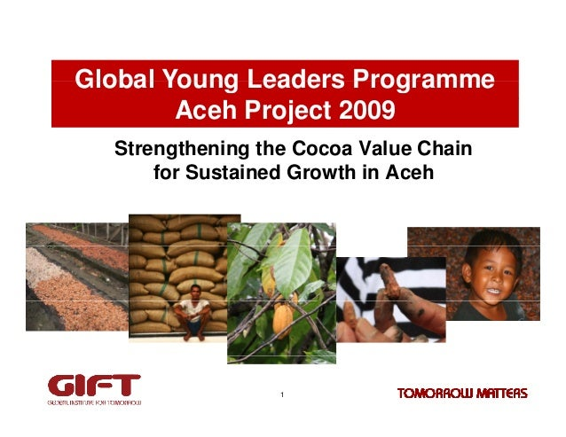 Global Young Leaders Programme        Aceh Project 2009  Strengthening the Cocoa Value Chain      for Sustained Growth in ...