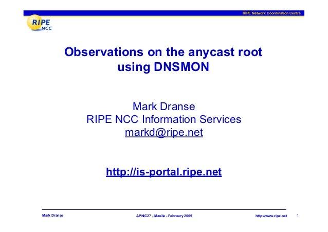RIPE Network Coordination Centre APNIC27 - Manila - February 2009 http://www.ripe.netMark Dranse 1 Observations on the any...