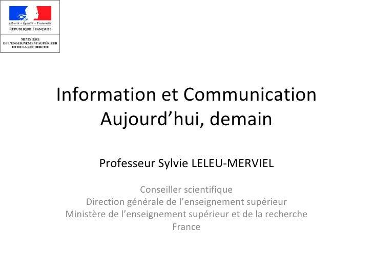 Information et Communication Aujourd'hui, demain Professeur Sylvie LELEU-MERVIEL Conseiller scientifique Direction général...
