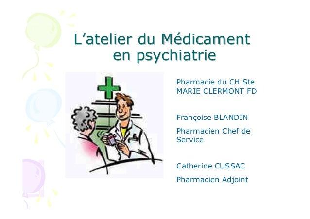L'atelier du Médicament      en psychiatrie             Pharmacie du CH Ste             MARIE CLERMONT FD             Fran...