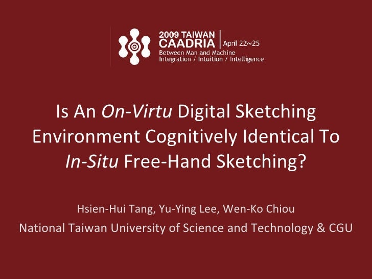 Is An  On-Virtu  Digital Sketching Environment Cognitively Identical To  In-Situ  Free-Hand Sketching? Hsien-Hui Tang,  Yu...