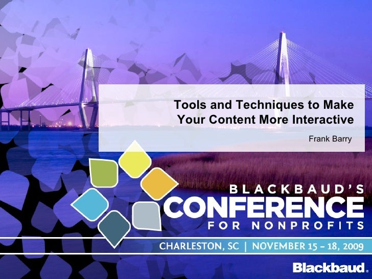 Tools and Techniques to Make Your Content More Interactive Frank Barry