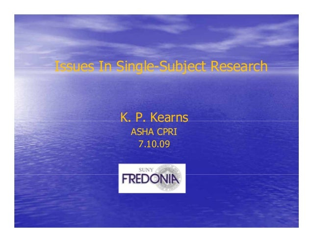 Issues In Single-Subject Research K. P. Kearns ASHA CPRI 7.10.09