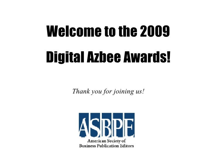 Welcome to the 2009 Digital Azbee Awards! Thank you for joining us!