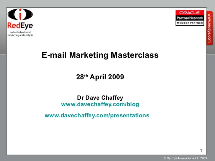 E-mail Marketing Masterclass 28 th  April 2009 Dr Dave Chaffey www.davechaffey.com/blog www.davechaffey.com/presentations