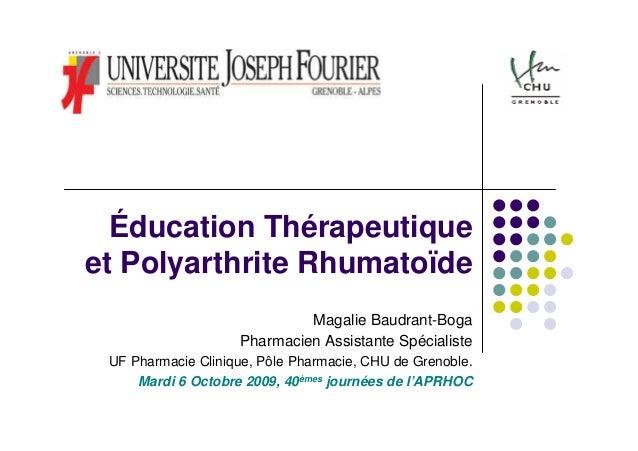 Éducation Thérapeutiqueet Polyarthrite Rhumatoïde                             Magalie Baudrant-Boga                    Pha...