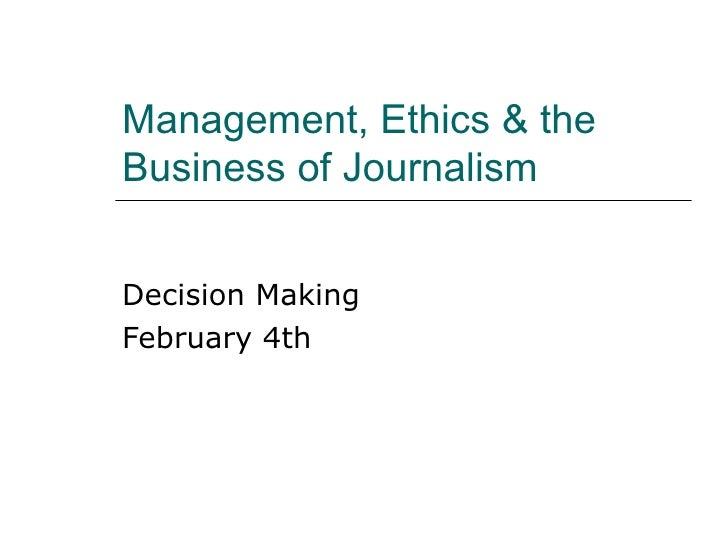 Management, Ethics & the Business of Journalism Decision Making February 4th
