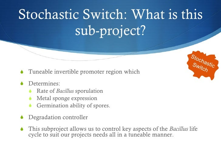 Stochastic Switch: What is this sub-project? <ul><li>Tuneable invertible promoter region which </li></ul><ul><li>Determine...