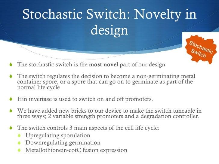 Stochastic Switch: Novelty in design <ul><li>The stochastic switch is the  most novel  part of our design </li></ul><ul><l...