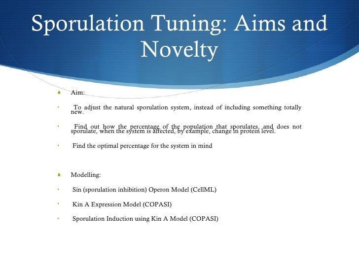 Sporulation Tuning: Aims and Novelty <ul><li>Aim:  </li></ul><ul><li>To adjust the natural sporulation system, instead of ...