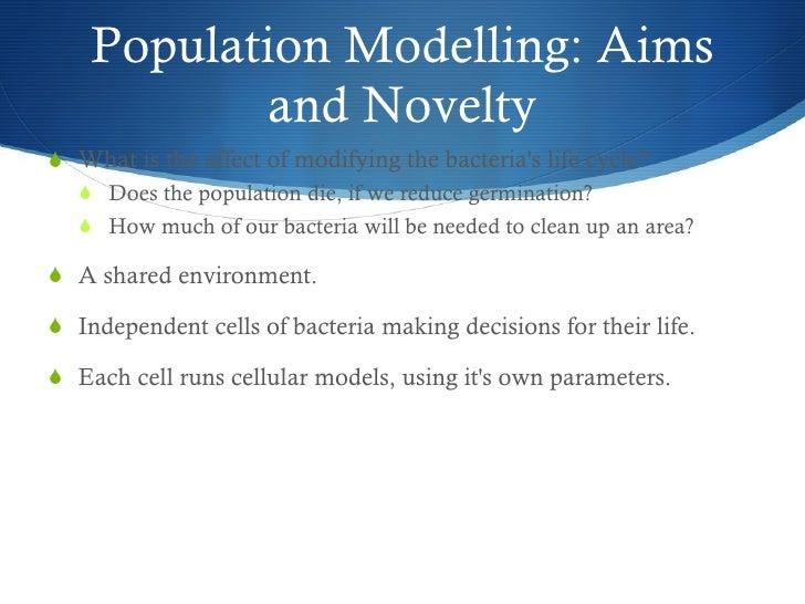Population Modelling: Aims and Novelty <ul><li>What is the affect of modifying the bacteria's life cycle? </li></ul><ul><u...