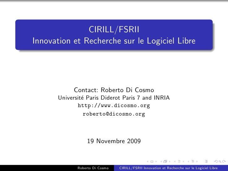 CIRILL/FSRII Innovation et Recherche sur le Logiciel Libre                 Contact: Roberto Di Cosmo        Universit´ Par...