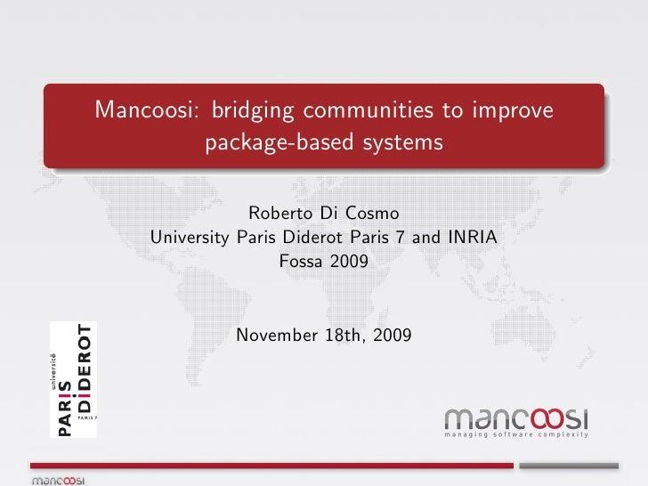 Mancoosi: bridging communities to improve          package-based systems                  Roberto Di Cosmo     University ...