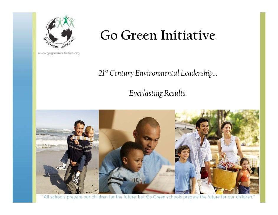 Go Green Initiative  21st Century Environmental Leadership…           Everlasting Results.