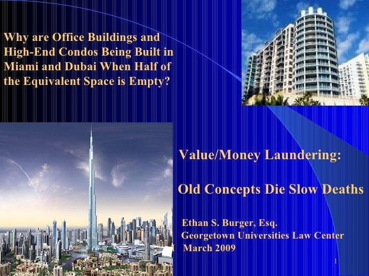 Value/Money Laundering: Old Concepts Die Slow Deaths Ethan S. Burger, Esq. G  Georgetown Universities Law Center M  Marc...