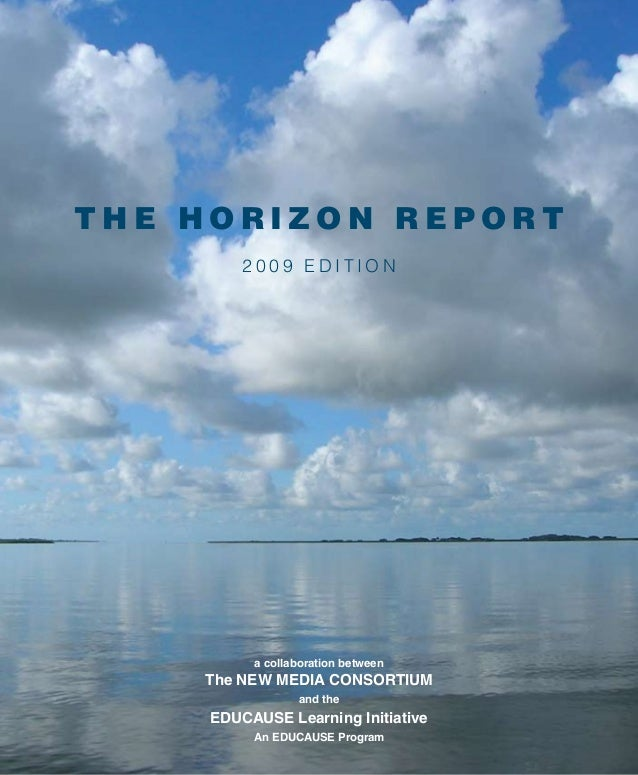 THE HORIZON REPORT 2009 EDITION  a collaboration between  The New Media Consortium and the  EDUCAUSE Learning Initiative A...