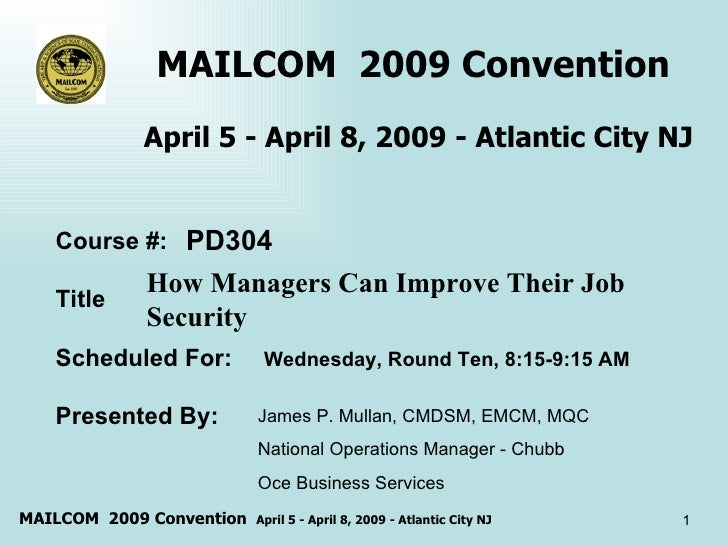 MAILCOM  2009 Convention  April 5 - April 8, 2009 - Atlantic City NJ How Managers Can Improve Their Job Security  Course #...