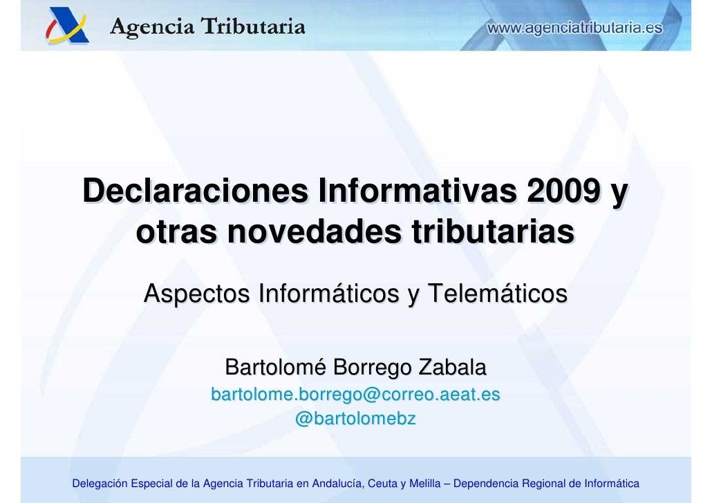Declaraciones Informativas 2009 y     otras novedades tributarias               Aspectos Informáticos y Telemáticos       ...