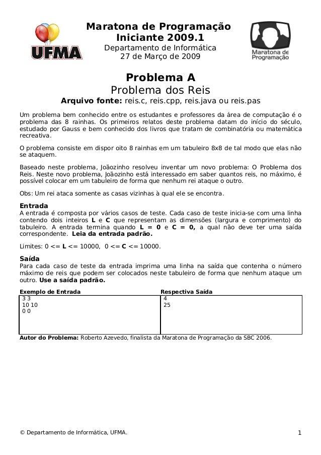 Maratona de Programação  Iniciante 2009.1  Departamento de Informática  27 de Março de 2009  Problema A  Problema dos Reis...