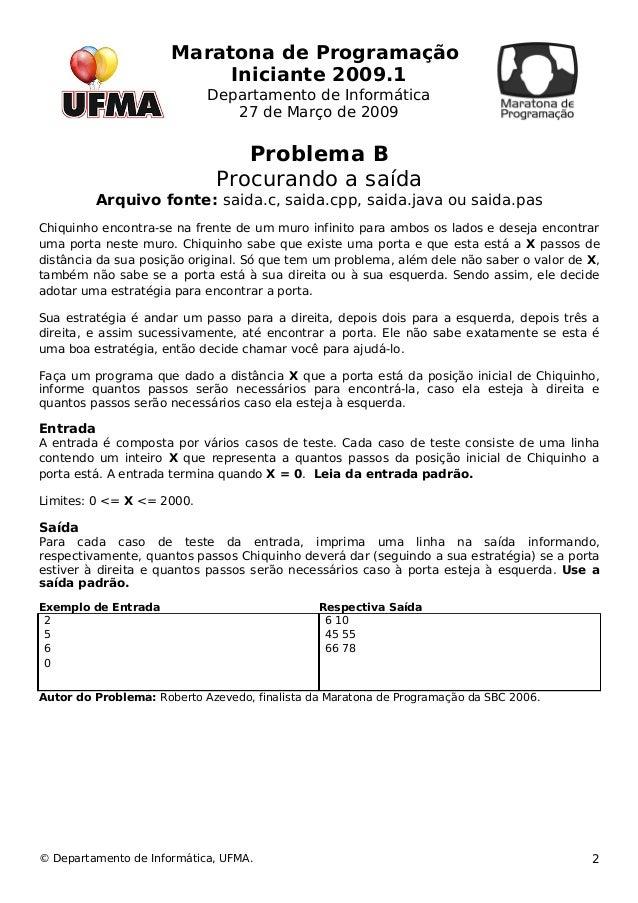 Maratona de Programação  Iniciante 2009.1  Departamento de Informática  27 de Março de 2009  Problema B  Procurando a saíd...