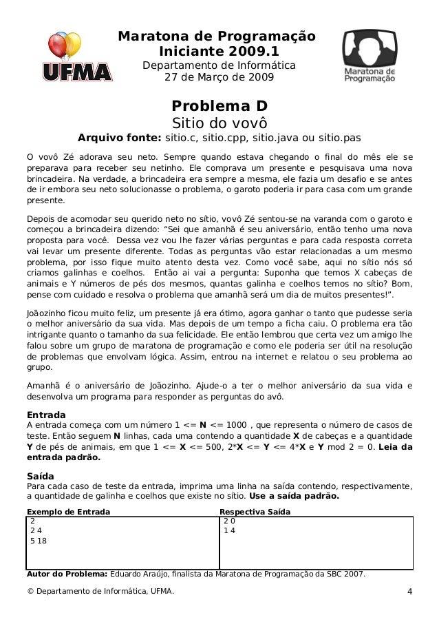 Maratona de Programação  Iniciante 2009.1  Departamento de Informática  27 de Março de 2009  Problema D  Sitio do vovô  Ar...