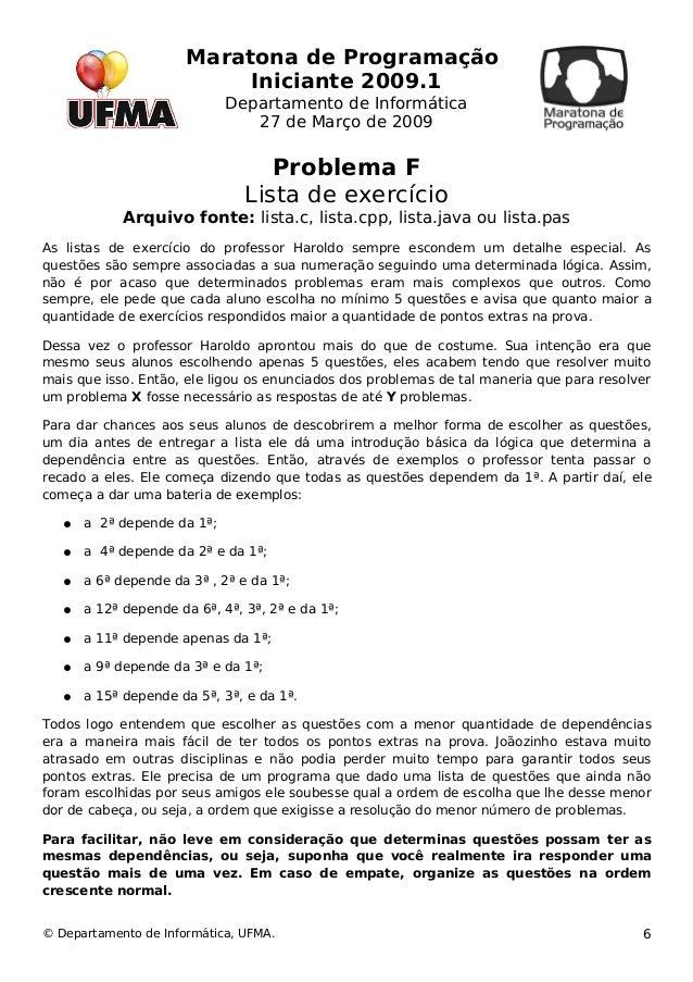 Maratona de Programação  Iniciante 2009.1  Departamento de Informática  27 de Março de 2009  Problema F  Lista de exercíci...