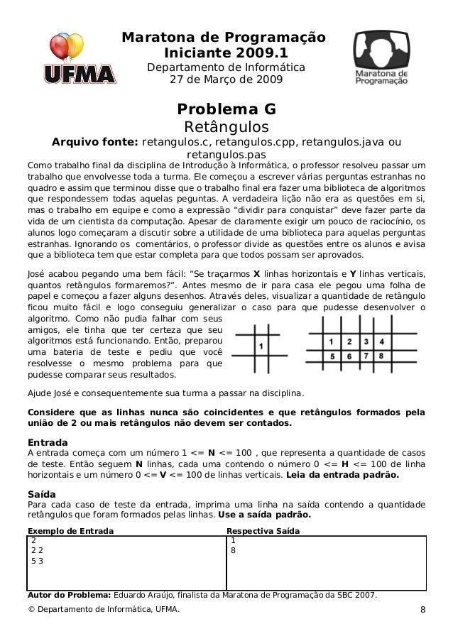 Maratona de Programação  Iniciante 2009.1  Departamento de Informática  27 de Março de 2009  Problema G  Retângulos  Arqui...