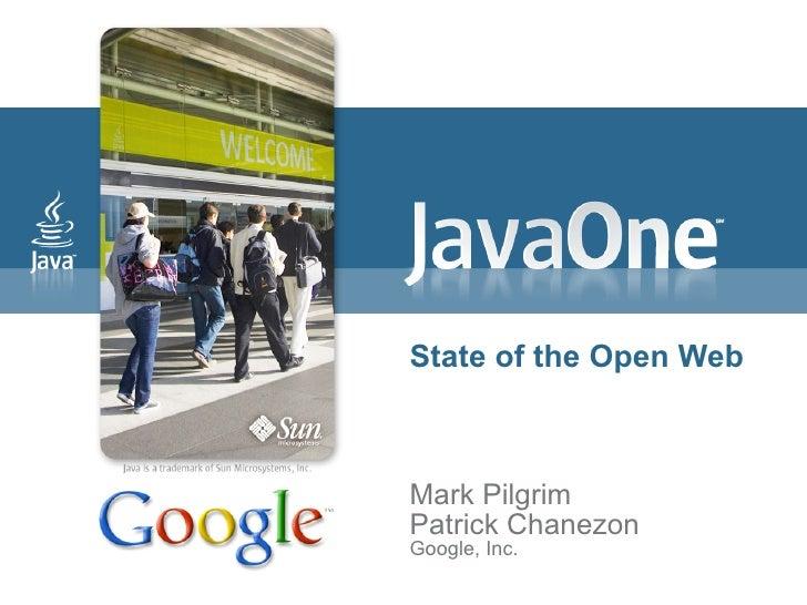 State of the Open Web    Mark Pilgrim Patrick Chanezon Google, Inc.
