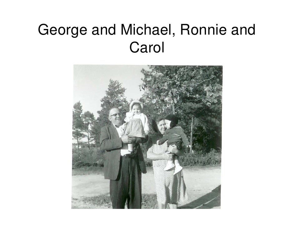 George and Michael, Ronnie and             Carol
