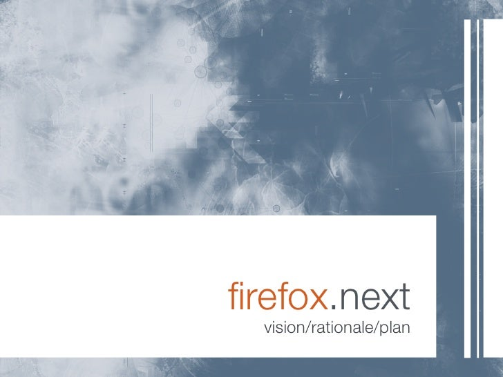 firefox.next   vision/rationale/plan