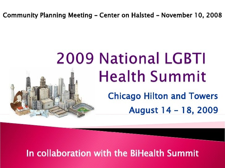 Chicago Hilton and Towers August 14 – 18, 2009 In collaboration with the BiHealth Summit Community Planning Meeting – Cent...