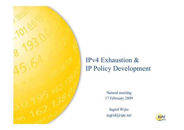Netnod meeting 17 February 2009 Ingrid Wijte ingrid@ripe.net IPv4 Exhaustion & IP Policy Development