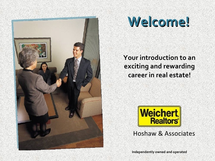 Welcome!  Your introduction to an exciting and rewarding  career in real estate!        Hoshaw & Associates    Independent...
