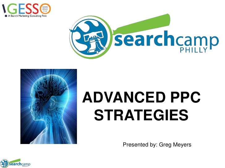 ADVANCED PPC STRATEGIES<br />Presented by: Greg Meyers<br />