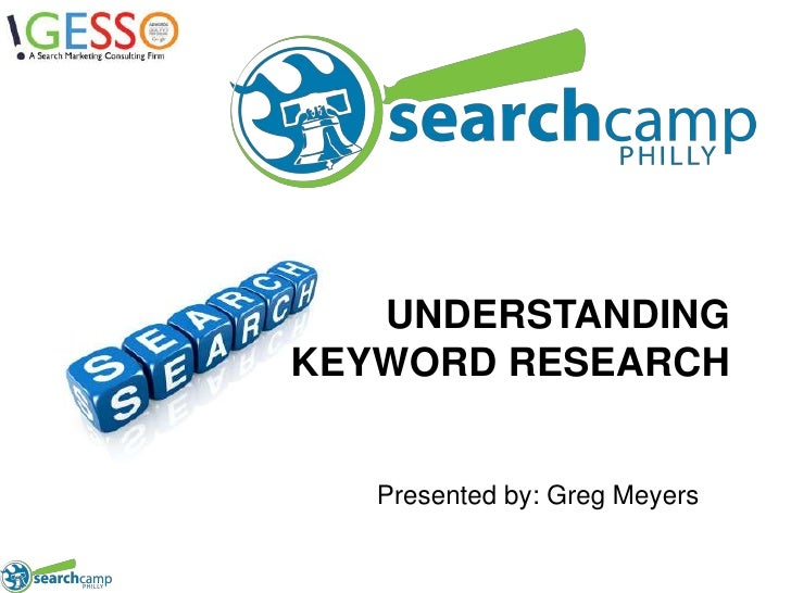 UNDERSTANDING KEYWORD RESEARCH<br />Presented by: Greg Meyers<br />