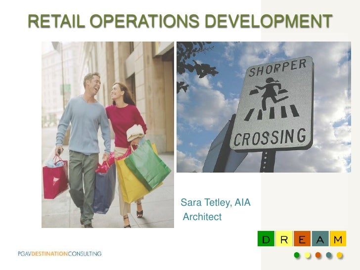 RETAIL OPERATIONS DEVELOPMENT<br />Sara Tetley, AIA<br />Architect<br />