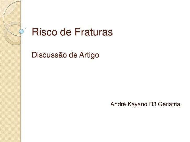 Risco de FraturasDiscussão de Artigo                      André Kayano R3 Geriatria