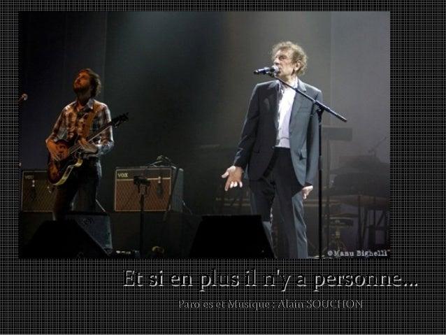 Et si en plus il n'y a personne…Et si en plus il n'y a personne… Paroles et Musique : Alain SOUCHONParoles et Musique : Al...