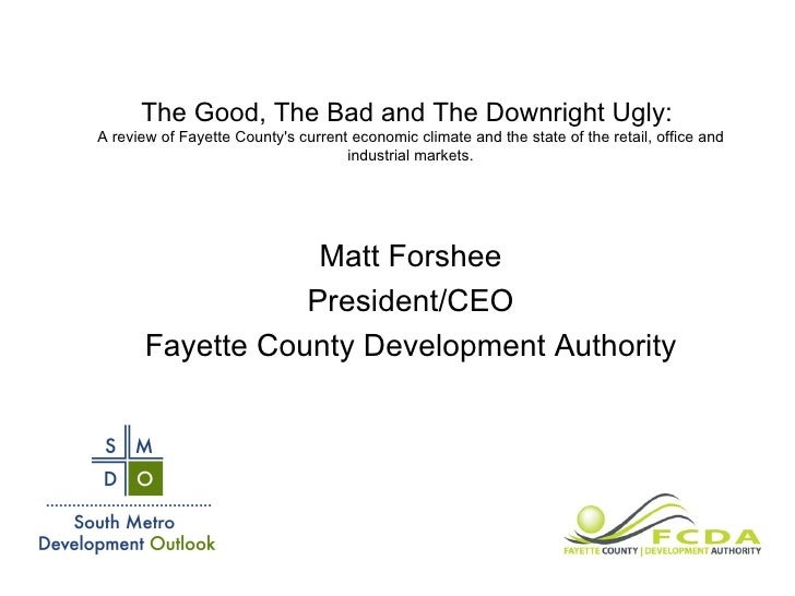 The Good, The Bad and The Downright Ugly:  A review of Fayette County's current economic climate and the state of the reta...