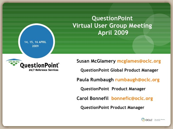 QuestionPoint  Virtual User Group Meeting  April 2009 14, 15, 16 APRIL 2009 Susan McGlamery  [email_address] QuestionPoint...