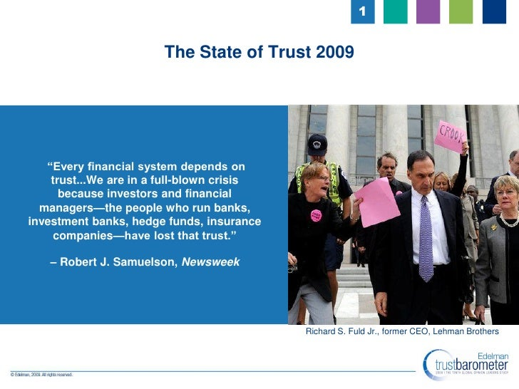 1                          The State of Trust 2009        ―Every financial system depends on     trust...We are in a full-...
