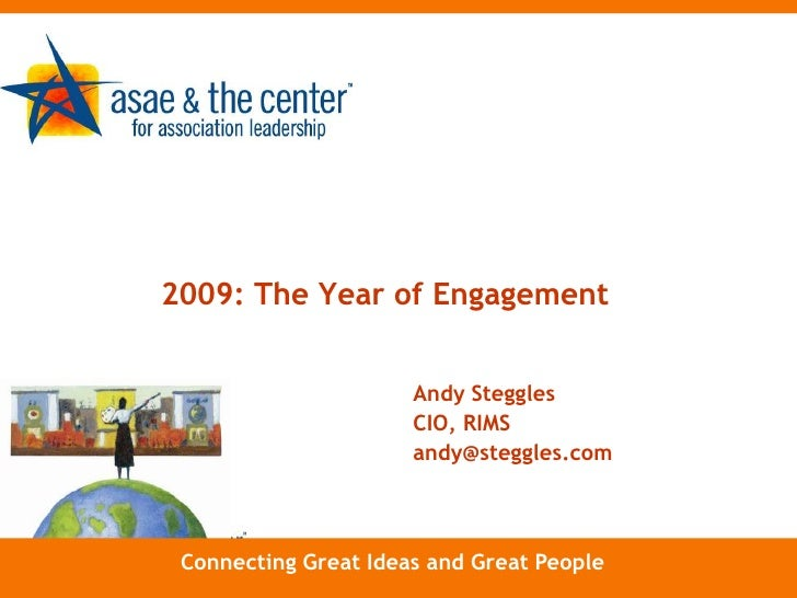 2009: The Year of Engagement<br />Andy Steggles<br />CIO, RIMS<br />andy@steggles.com <br />Connecting Great Ideas and Gre...