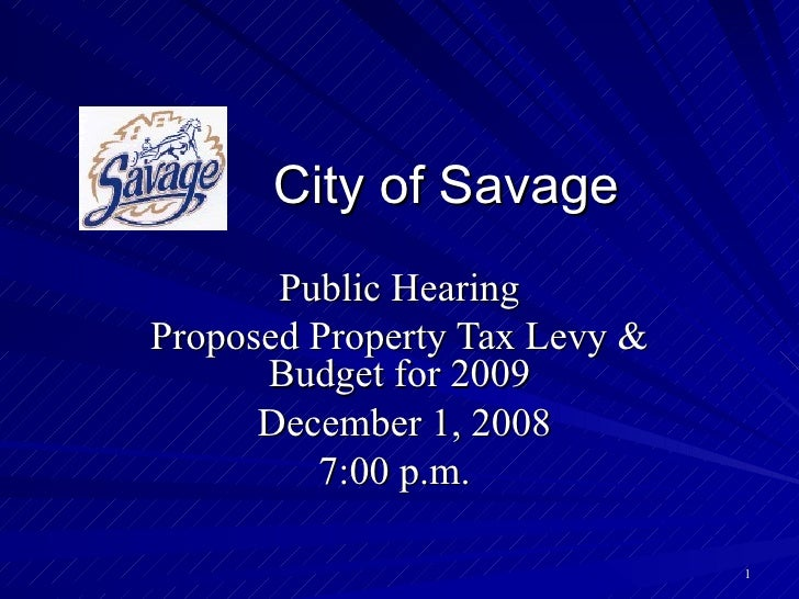 City of Savage Public Hearing Proposed Property Tax Levy & Budget for 2009 December 1, 2008 7:00 p.m.