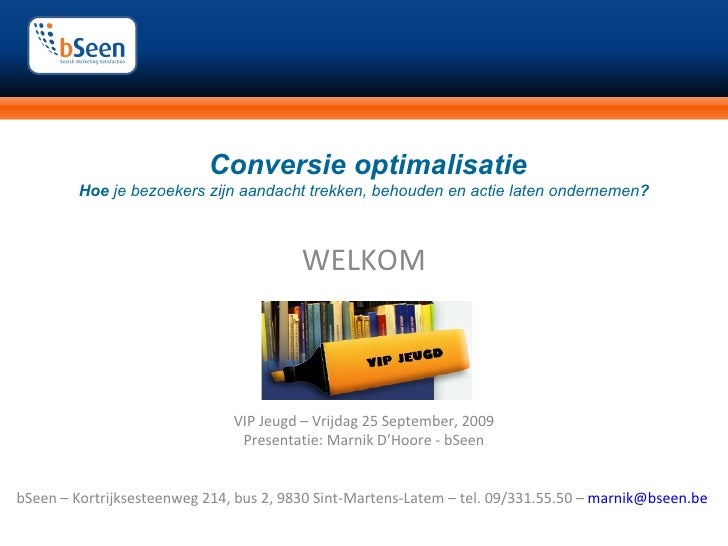Conversie optimalisatie Hoe  je bezoekers zijn aandacht trekken, behouden en actie laten ondernemen ? WELKOM VIP Jeugd – V...