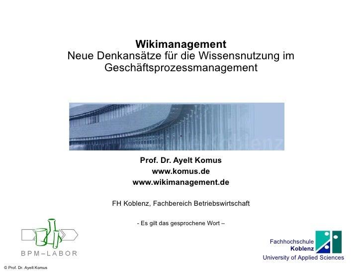 Wikimanagement Neue Denkansätze für die Wissensnutzung im Geschäftsprozessmanagement Prof. Dr. Ayelt Komus www.komus.de ww...