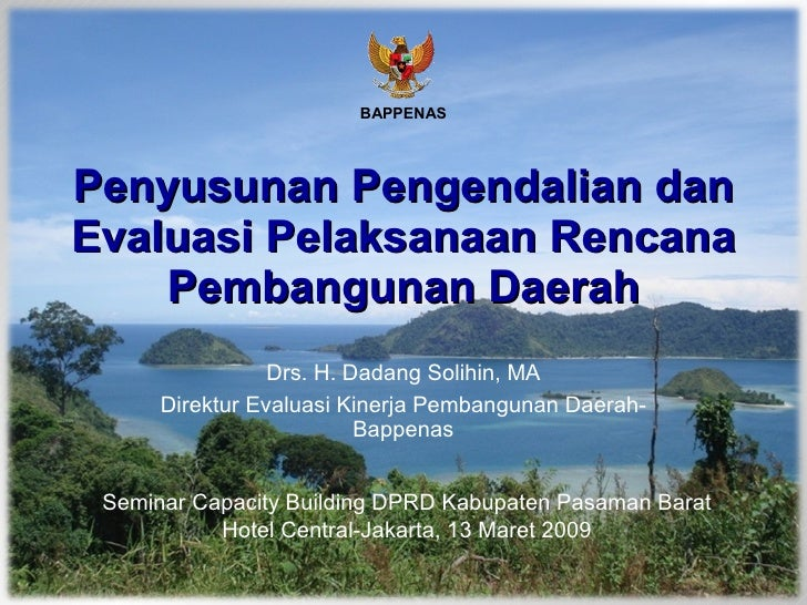 Penyusunan Pengendalian dan Evaluasi Pelaksanaan Rencana Pembangunan Daerah Drs. H. Dadang Solihin, MA Direktur Evaluasi K...