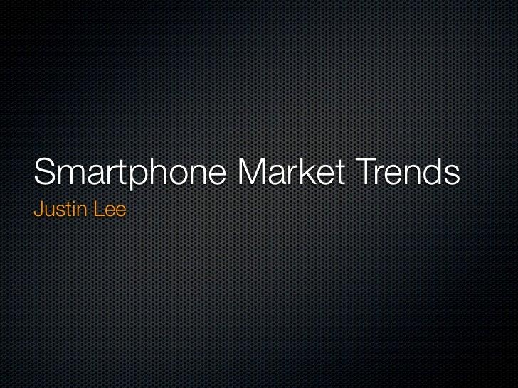 Smartphone Market Trends Justin Lee